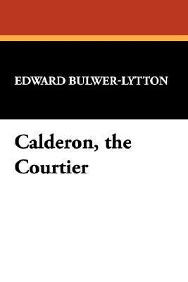 Calderon, the Courtier  by  Edward Bulwer-Lytton