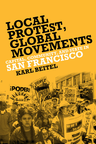 Local Protests, Global Movements: Capital, Community, and State in San Francisco Karl Beitel