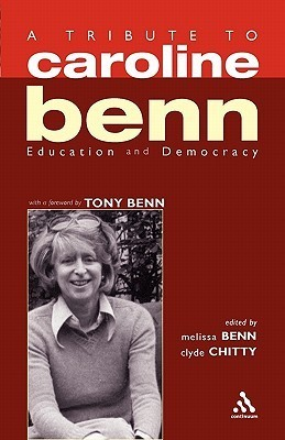 A Tribute to Caroline Benn: Education and Democracy  by  Melissa Benn