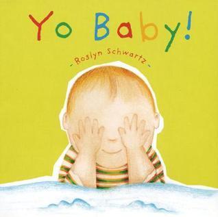 Yo Baby!  by  Roslyn Schwartz