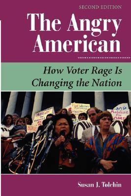 The Angry American: How Voter Rage Is Changing The Nation, Second Edition Susan J. Tolchin