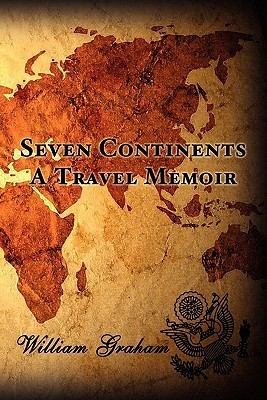 Seven Continents: A Travel Memoir William Graham