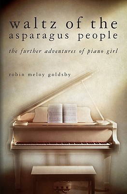 Waltz of the Asparagus People: The Further Adventures of Piano Girl  by  Robin Meloy Goldsby