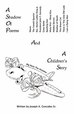 A Shadow of Poems and a Childrens Story Joseph A. Gonzales Sr.
