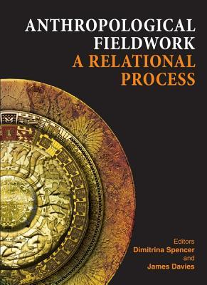 Anthropological Fieldwork: A Relational Process  by  Dimitrina Spencer