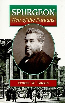 Spurgeon Heir of the Puritans Ernest W. Bacon