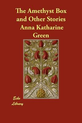 The Amethyst Box and Other Stories  by  Anna Katharine Green