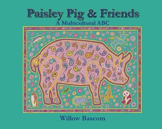 Paisley Pig and Friends: A Multicultural ABC Willow Bascom