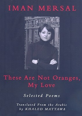 These Are Not Oranges, My Love  by  Iman Mersal