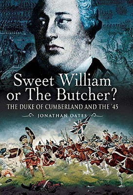 Sweet William Or The Butcher?: The Duke Of Cumberland And The 45  by  Jonathan Oates