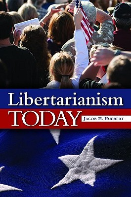 Libertarianism Today Jacob H. Huebert