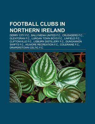 Football Clubs in Northern Ireland: Derry City F.C., Ballymena United F.C., Glentoran F.C., Crusaders F.C., Linfield F.C., Cliftonville F.C.  by  Source Wikipedia