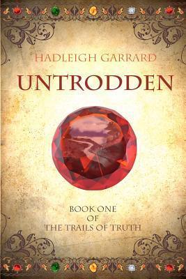 Untrodden: Book One of the Trails of Truth  by  Hadleigh Garrard