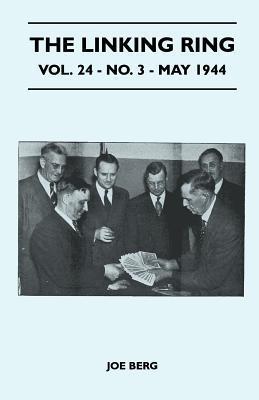 The Linking Ring - Vol. 24 - No. 3 - May 1944  by  Joe Berg