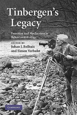 Tinbergens Legacy: Function and Mechanism in Behavioral Biology  by  Johan J. Bolhuis