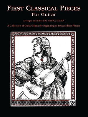 First Classical Pieces for Guitar: A Collection of Guitar Music for Beginning & Intermediate Players Sislen
