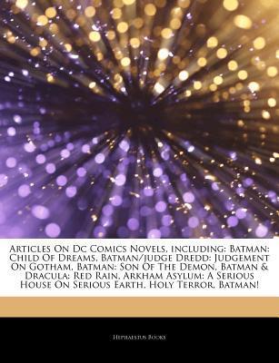 Dc Comics Novels, including: Batman: Child Of Dreams, Batman/judge Dredd: Judgement On Gotham, Batman: Son Of The Demon, Batman & Dracula: Red Rain, Arkham Asylum: A Serious House On Serious Earth, Holy Terror, Batman!, City Of Crime, Batman: Earth One Hephaestus Books