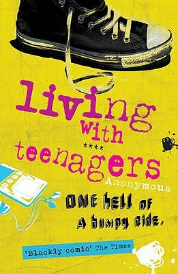 Living with Teenagers: One Hell of a Bumpy Ride  by  Julie Myerson
