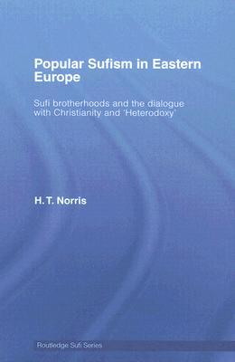 Popular Sufism of Eastern Europe: Crypto-Christianity, Heterodoxy, Pantheism and Shamanism - The Seven Tombs of the Dervish Sari Saltik H.T. Norris