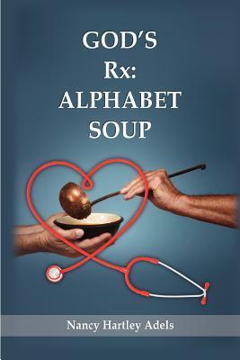 Gods RX: Alphabet Soup  by  Nancy Hartley Adels