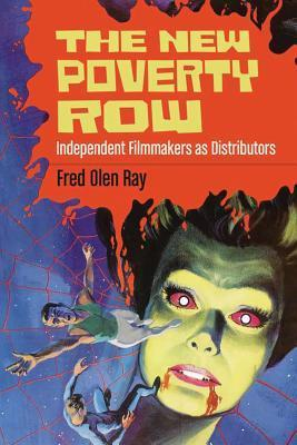 The New Poverty Row: Independent Filmmakers as Distributors  by  Fred Olen Ray