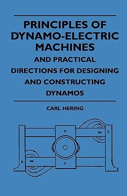 Principles of Dynamo-Electric Machines and Practical Directions for Designing and Constructing Dynamos  by  Carl Hering