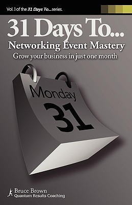 31 Days to Networking Event Mastery  by  Bruce Brown