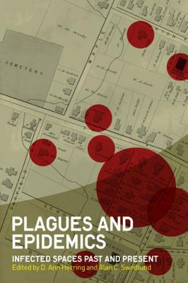 Plagues and Epidemics: Infected Spaces Past and Present  by  Ann Herring