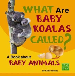 What Are Baby Koalas Called?: A Book about Baby Animals  by  Kathy Feeney