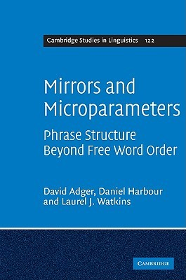 Mirrors and Microparameters: Phrase Structure Beyond Free Word Order David Adger