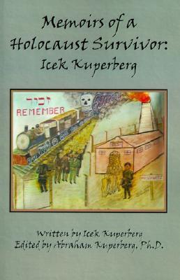 Memoirs of a Holocaust Survivor: Icek Kuperberg  by  Icek Kuperberg