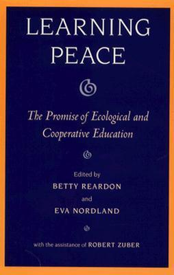 Learning Peace: The Promise of Ecological and Cooperative Education  by  Betty Reardon