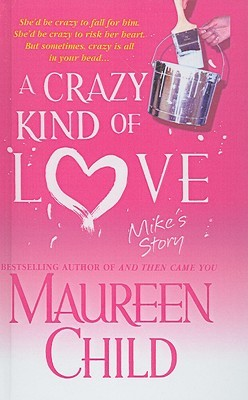 A Crazy Kind of Love: Mikes Story  by  Maureen Child