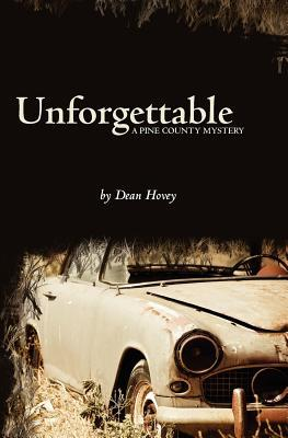 Unforgettable: A Pine County Mystery Dean L. Hovey