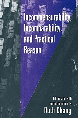 Incommensurability, Incomparability, and Practical Reason  by  Ruth Chang