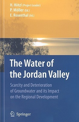 The Water of the Jordan Valley: Scarcity and Deterioration of Groundwater and Its Impact on the Regional Development Heinz Hötzl