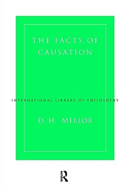 The Facts of Causation D.H. Mellor