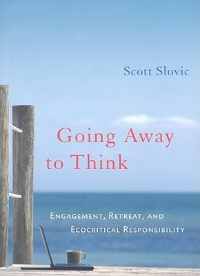 Going Away to Think: Engagement, Retreat, and Ecocritical Responsibility  by  Scott Slovic