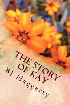 The Story of Kay  by  B.J. Haggerty II