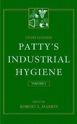 Volume 1, Pattys Industrial Hygiene, 5th Edition Robert L. Harris