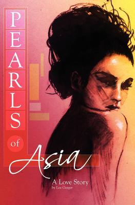 Pearls of Asia: A Love Story  by  Lee Geiger