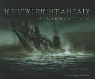 Iceberg, Right Ahead! The Tragedy of the Titanic Stephanie Sammartino McPherson