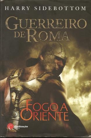 Fogo a Oriente (Guerreiro de Roma, #1)  by  Harry Sidebottom