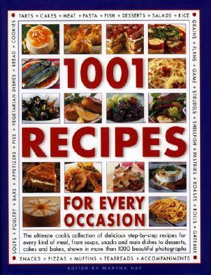 1001 Recipes for Every Occasion: The Ultimate Cooks Collection of Delicious Step-By-Step Recipes for Every Kind of Meal, from Soups, Snacks and Main Dishes to Desserts, Cakes and Bakes, Shown in More Than 1000 Beautiful Photographs Martha Day