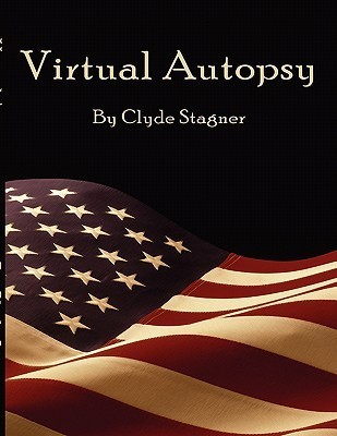 Virtual Autopsy Clyde H. Stagner