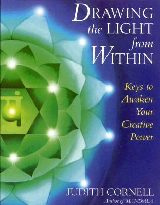 Drawing the Light from Within: Keys to Awaken Your Creative Power  by  Judith Cornell