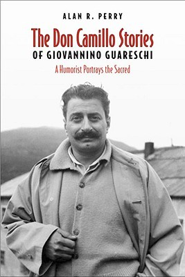 Don Camillo Stories of Giovannino Guareschi: A Humorist Potrays the Sacred  by  Alan R. Perry