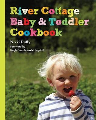 River Cottage Baby and Toddler Cookbook Nikki Duffy