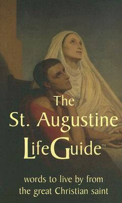 The St. Augustine Life Guide: Words to Live By from the Great Christian Saint  by  Augustine of Hippo