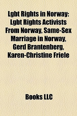 Lgbt Rights in Norway: Lgbt Rights Activists From Norway, Same-Sex Marriage in Norway, Gerd Brantenberg, Karen-Christine Friele Books LLC
